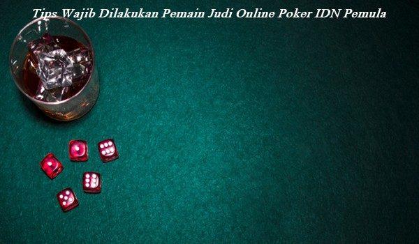 Tips Wajib Dilakukan Pemain Judi Online Poker IDN Pemula